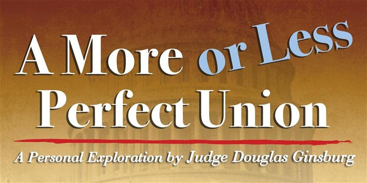 A More or Less Perfect Union:  A Personal Exploration by Judge Douglas Ginsburg image